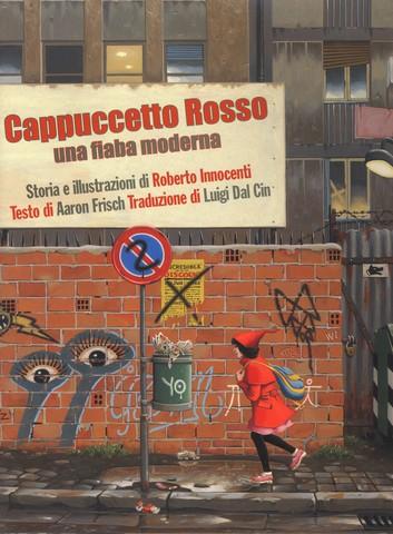 Fonte: Cappuccetto Rosso. Una fiaba moderna.  illustrazioni di Roberto Innocenti, testo di Aaron Frisch, Ed. La Margherita
