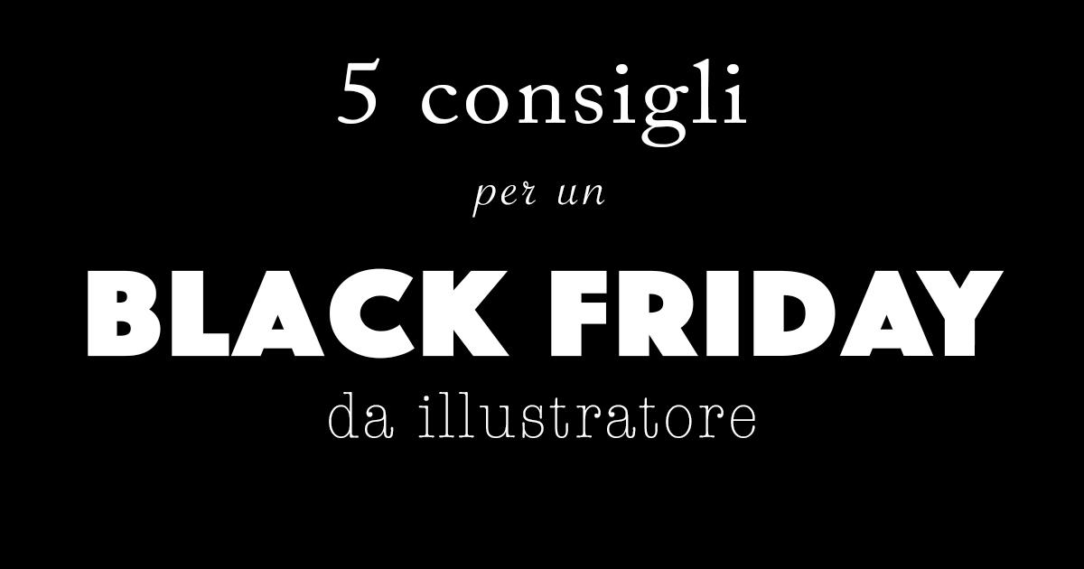 5 consigli per un Black Friday da illustratore