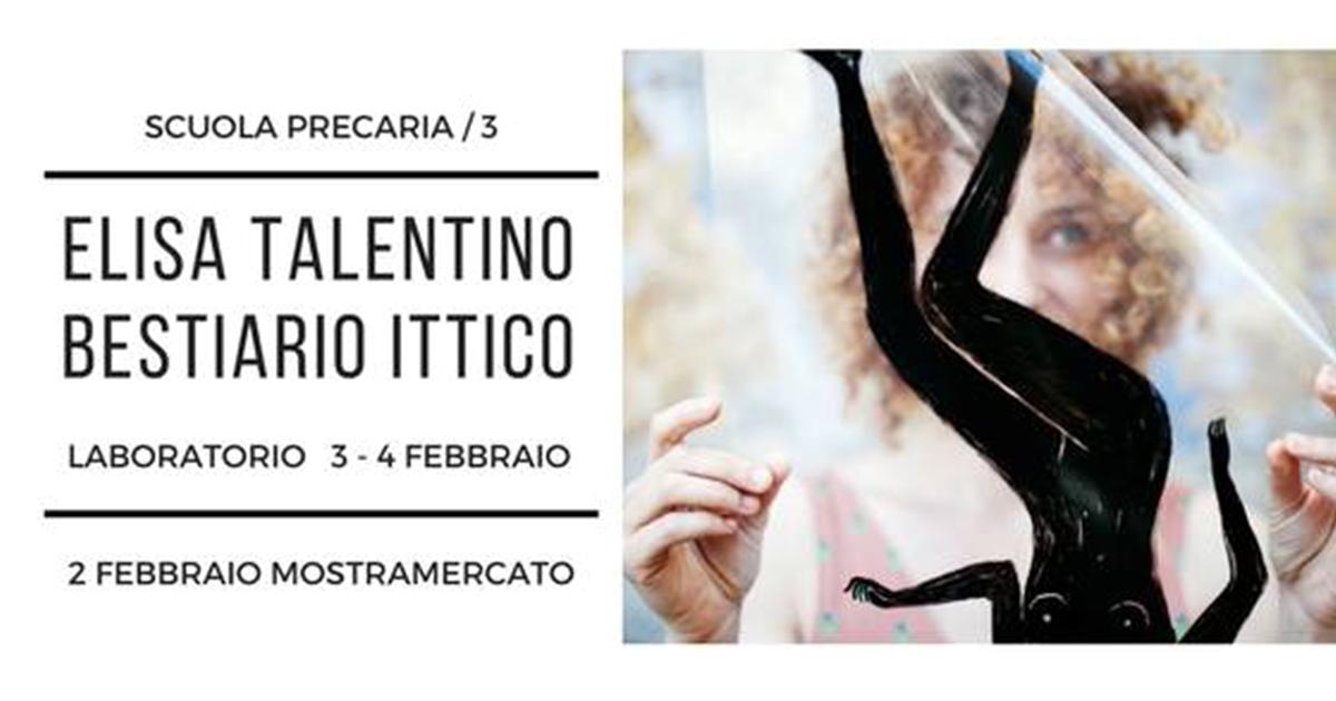 Scuola Precaria/3 | Bestiario Ittico – con Elisa Talentino Mostra e Workshop