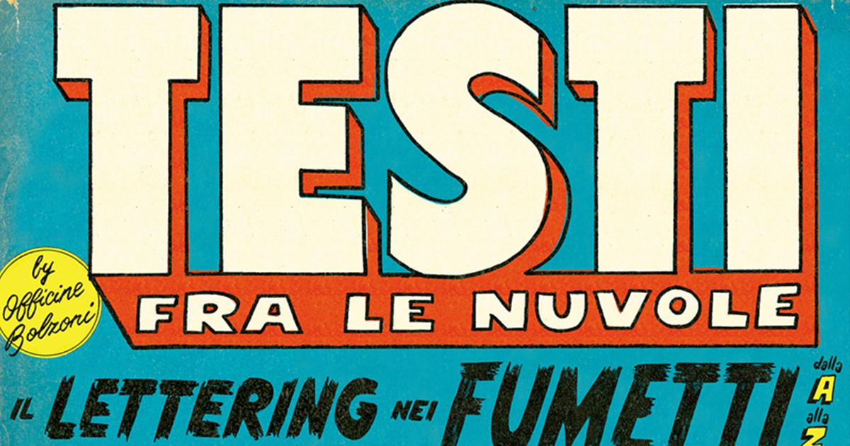 Testi fra le nuvole – Il lettering nei fumetti dalla A alla Z – con Lorenzo Bolzoni (Bao Publishing)