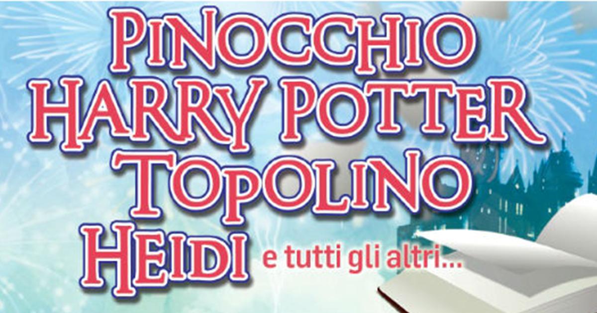 Pinocchio, Harry Potter, Topolino, Heidi e tutti gli altri…