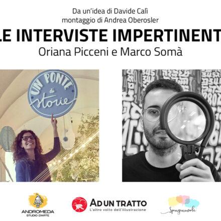 Le interviste impertinenti – Oriana Picceni e Marco Somà